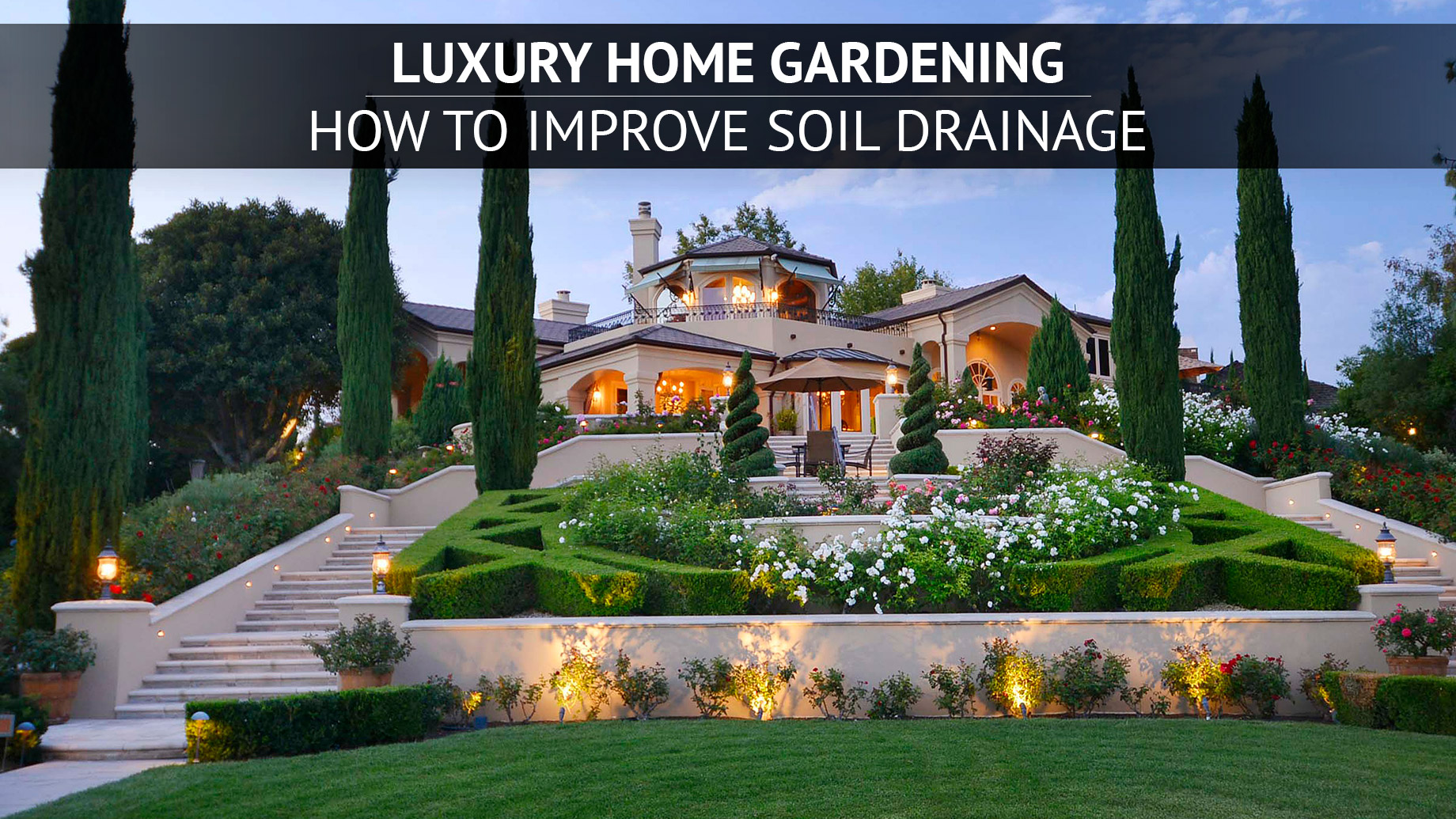 Luxury Home Gardening - How to Improve Soil Drainage