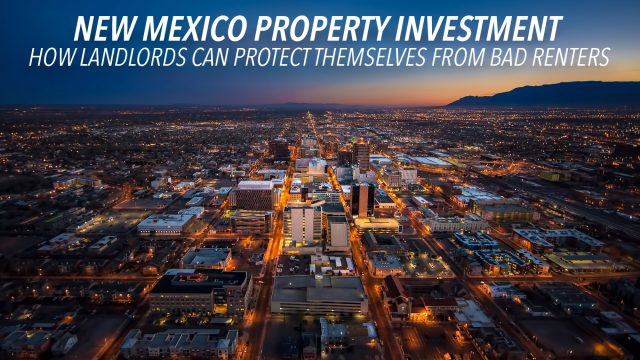 New Mexico Property Investment - How Landlords Can Protect Themselves From Bad Renters