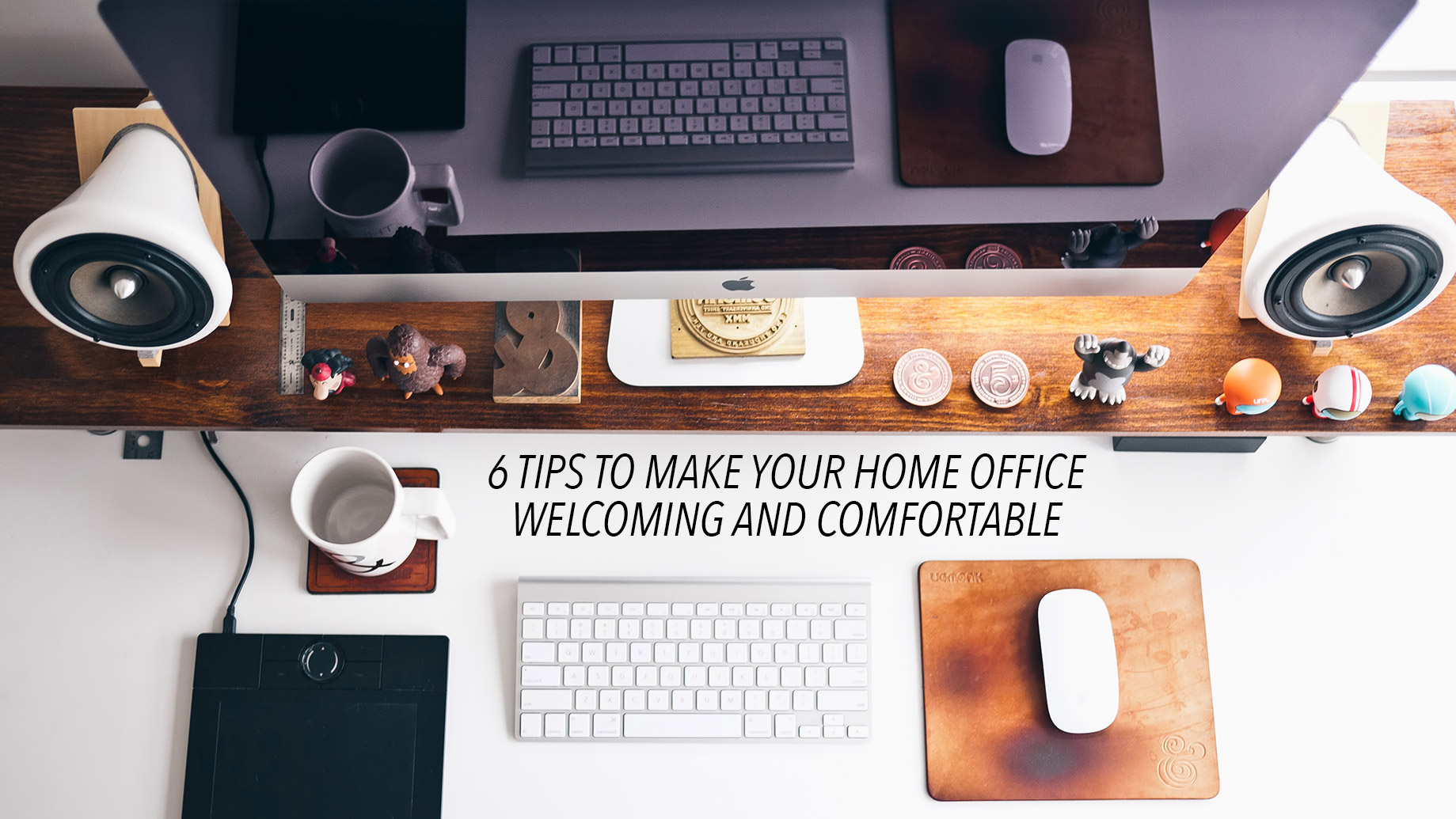 Real Estate Essentials - 6 Tips to Make Your Home Office Welcoming and Comfortable