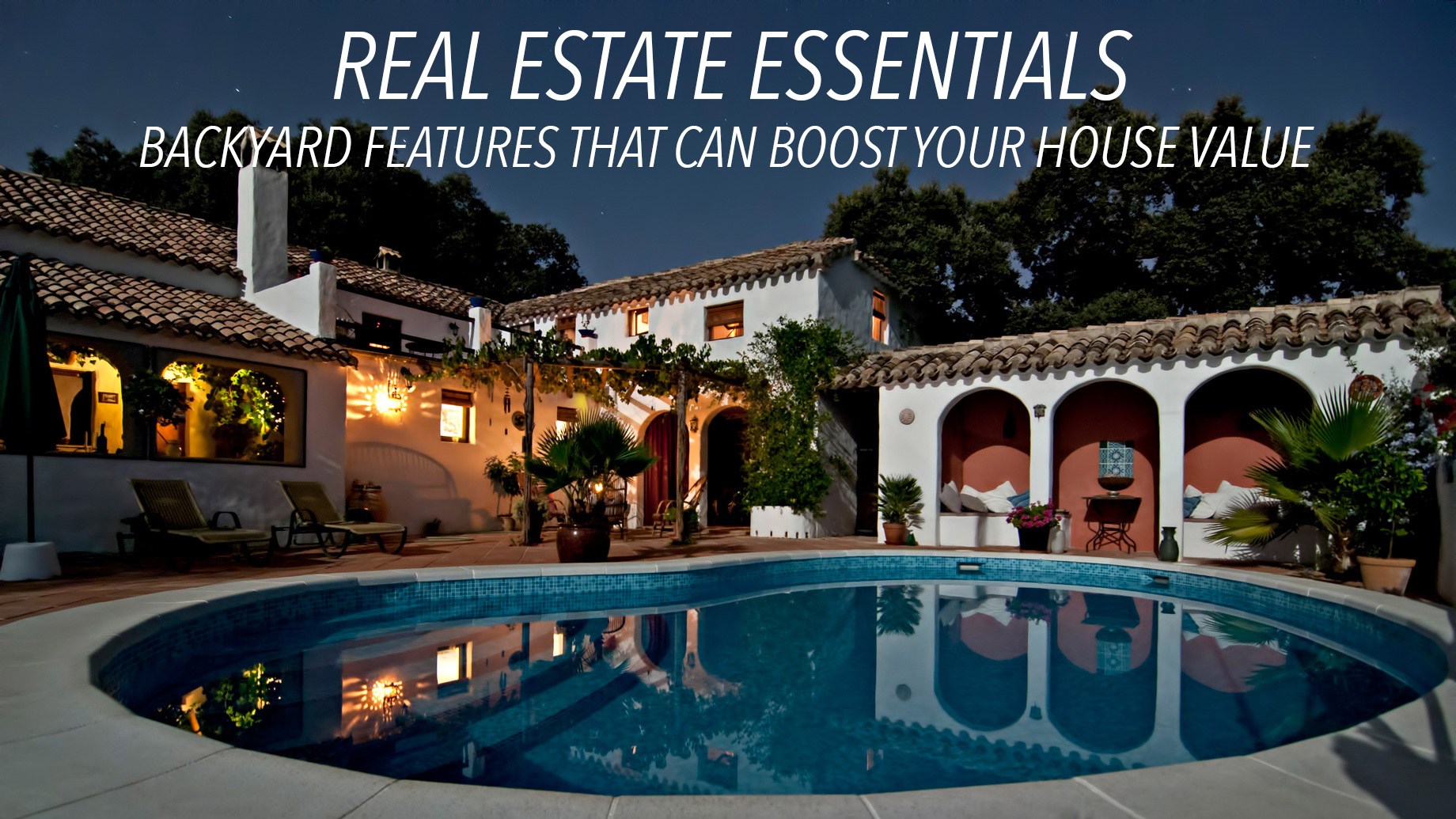 Real Estate Essentials - Backyard Features That Can Boost Your House Value