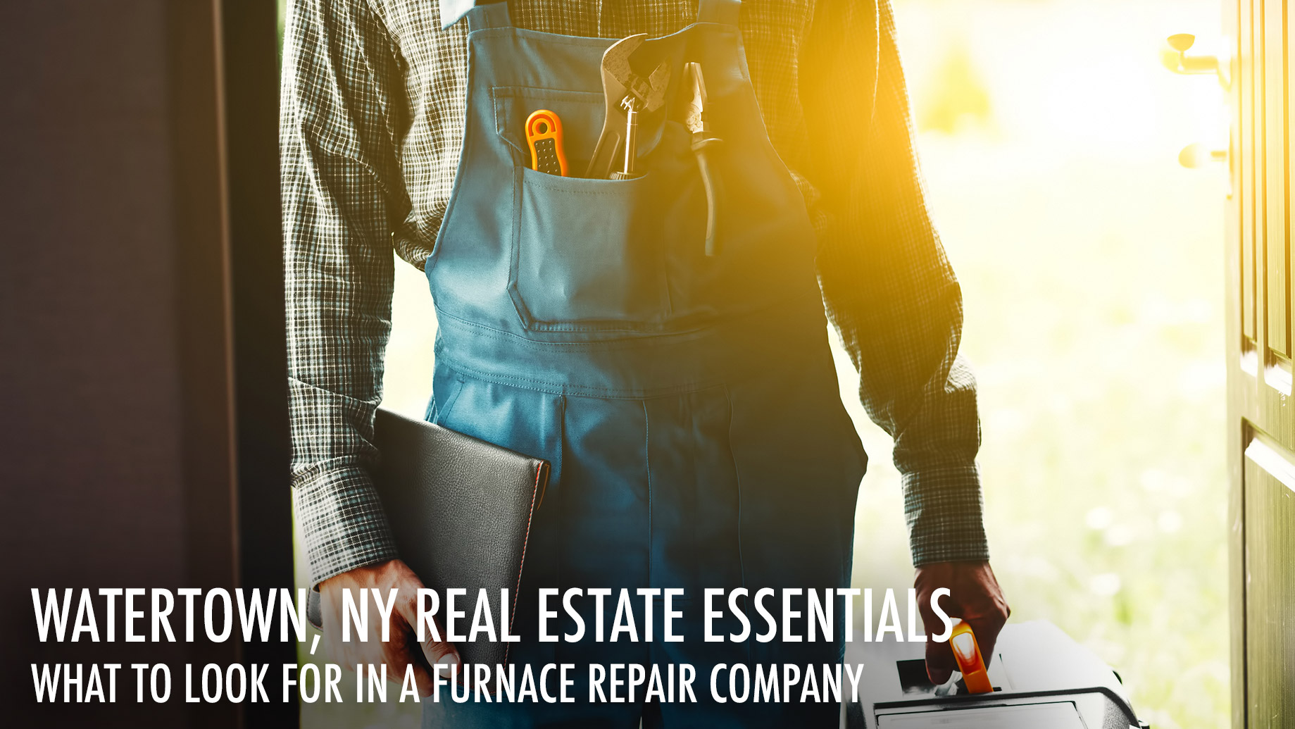 Watertown, NY Real Estate Essentials - What To Look For In A Furnace Repair Company