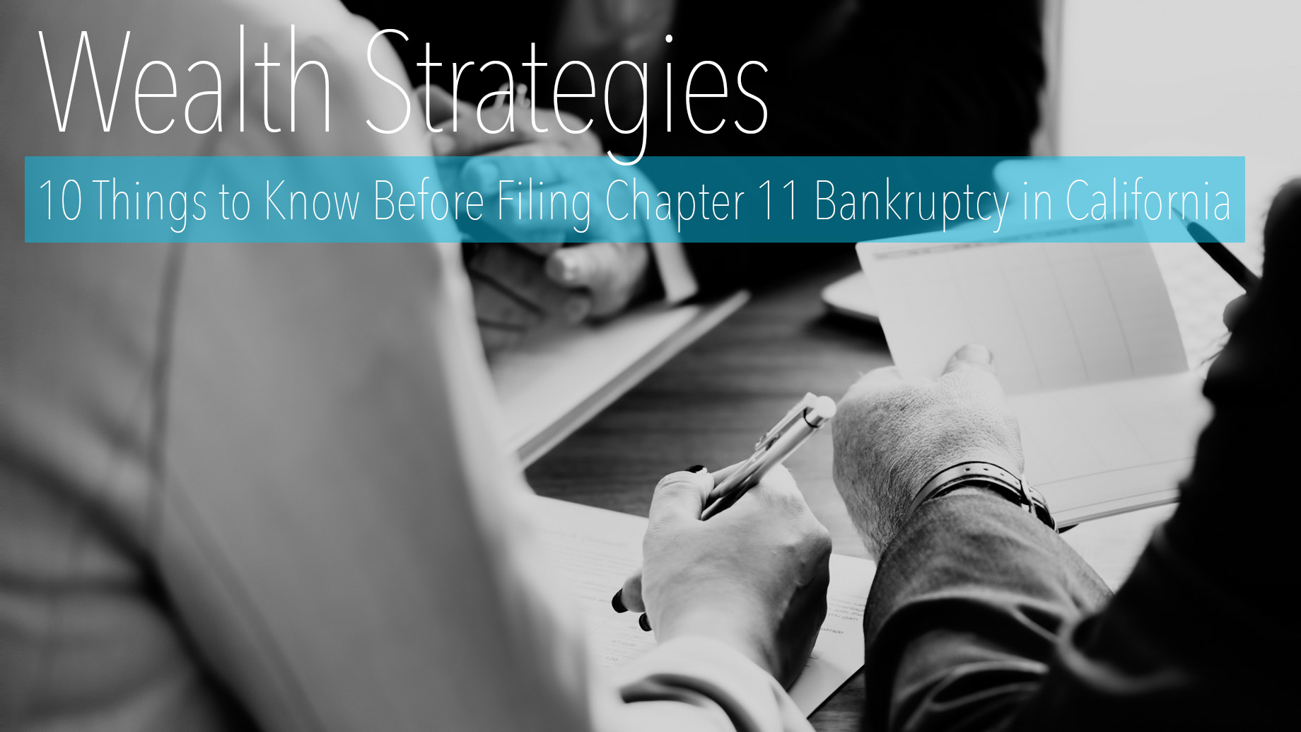 Wealth Strategies - 10 Things to Know Before Filing Chapter 11 Bankruptcy in California