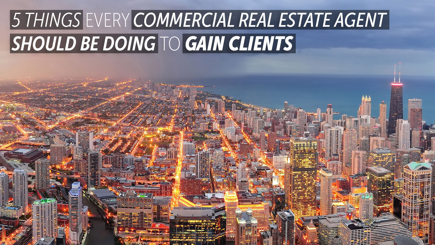 5 Things Every Commercial Real Estate Agent Should Be Doing to Gain Clients