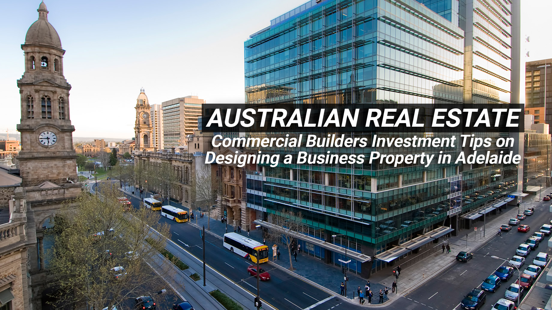 Australian Real Estate - Commercial Builders Investment Tips on Designing a Business Property in Adelaide