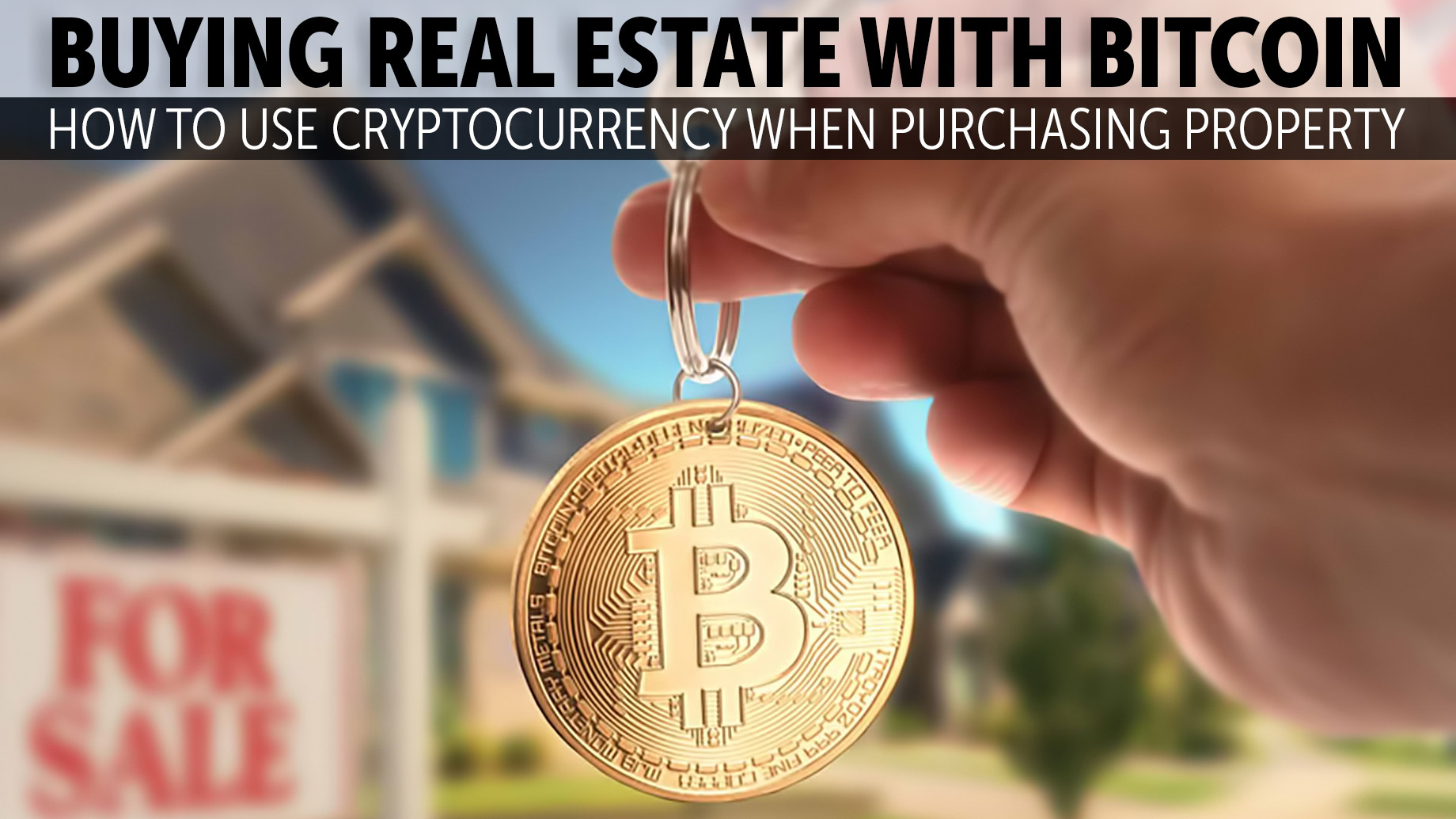 Buying Real Estate with Bitcoin - How to Use Cryptocurrency When Purchasing Property