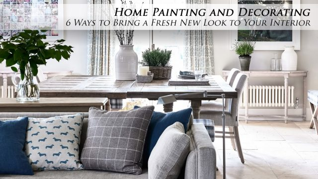 Home Painting and Decorating - 6 Ways to Bring a Fresh New Look to Your Interior