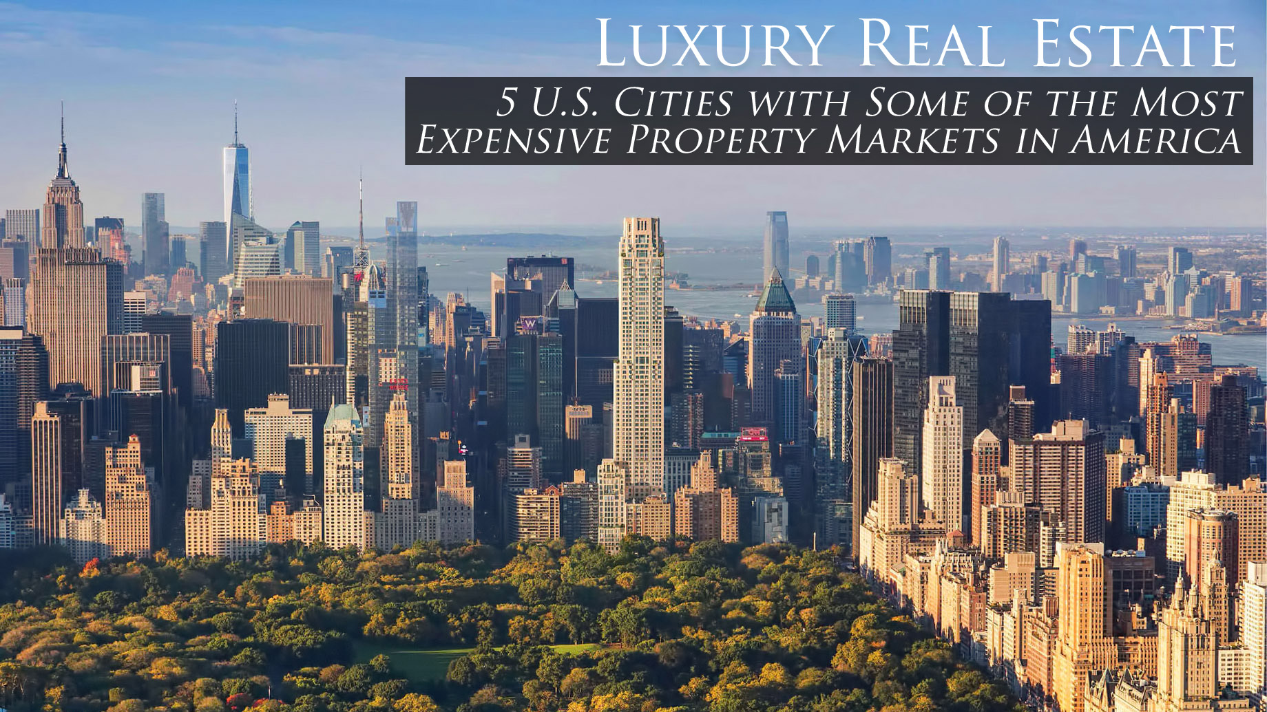 Luxury Real Estate - 5 U.S. Cities with Some of the Most Expensive Property Markets in America