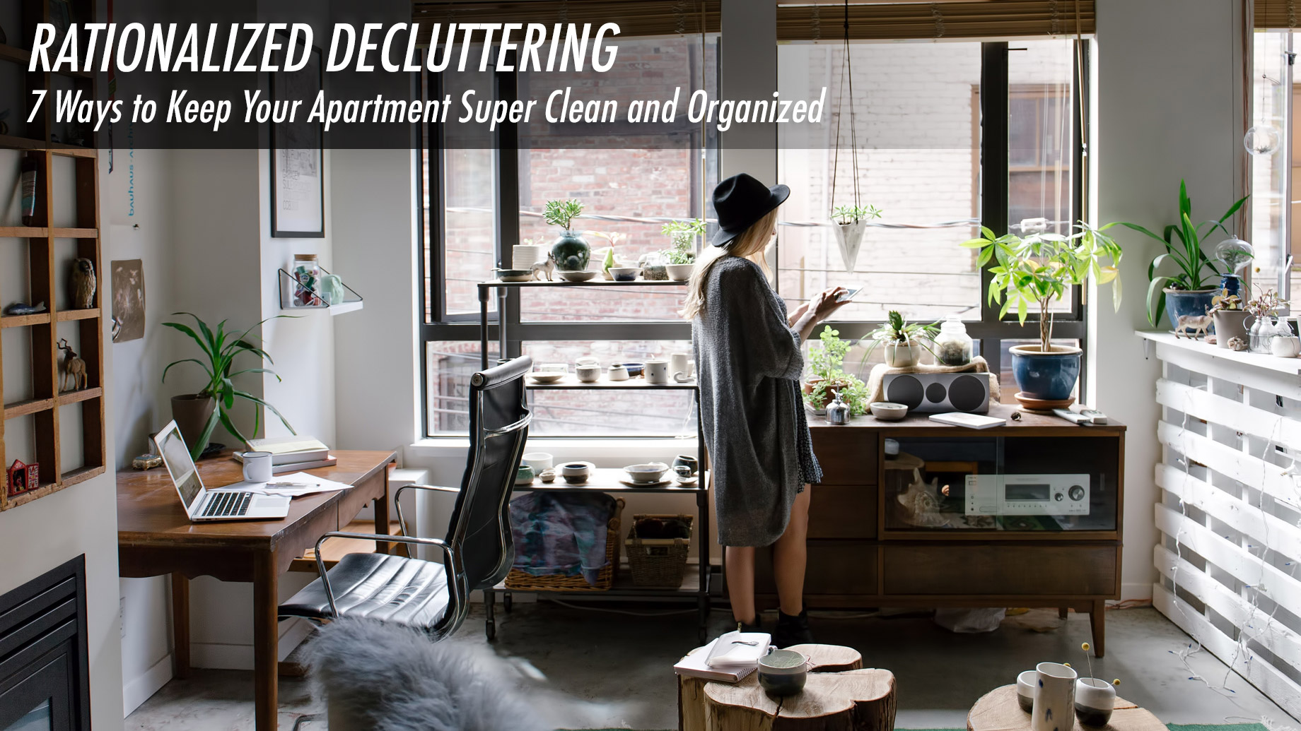 Rationalized Decluttering - 7 Ways to Keep Your Apartment Super Clean and Organized