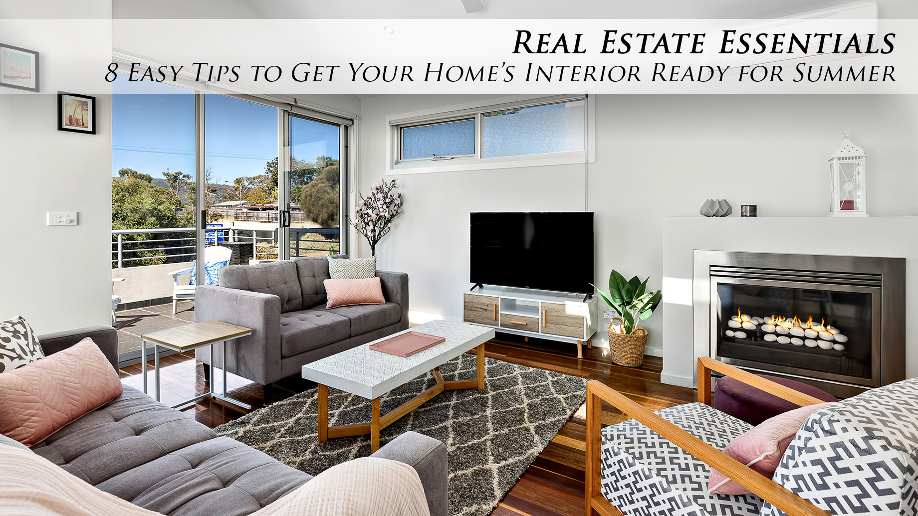 Real Estate Essentials - 8 Easy Tips to Get Your Homes Interior Ready for Summer