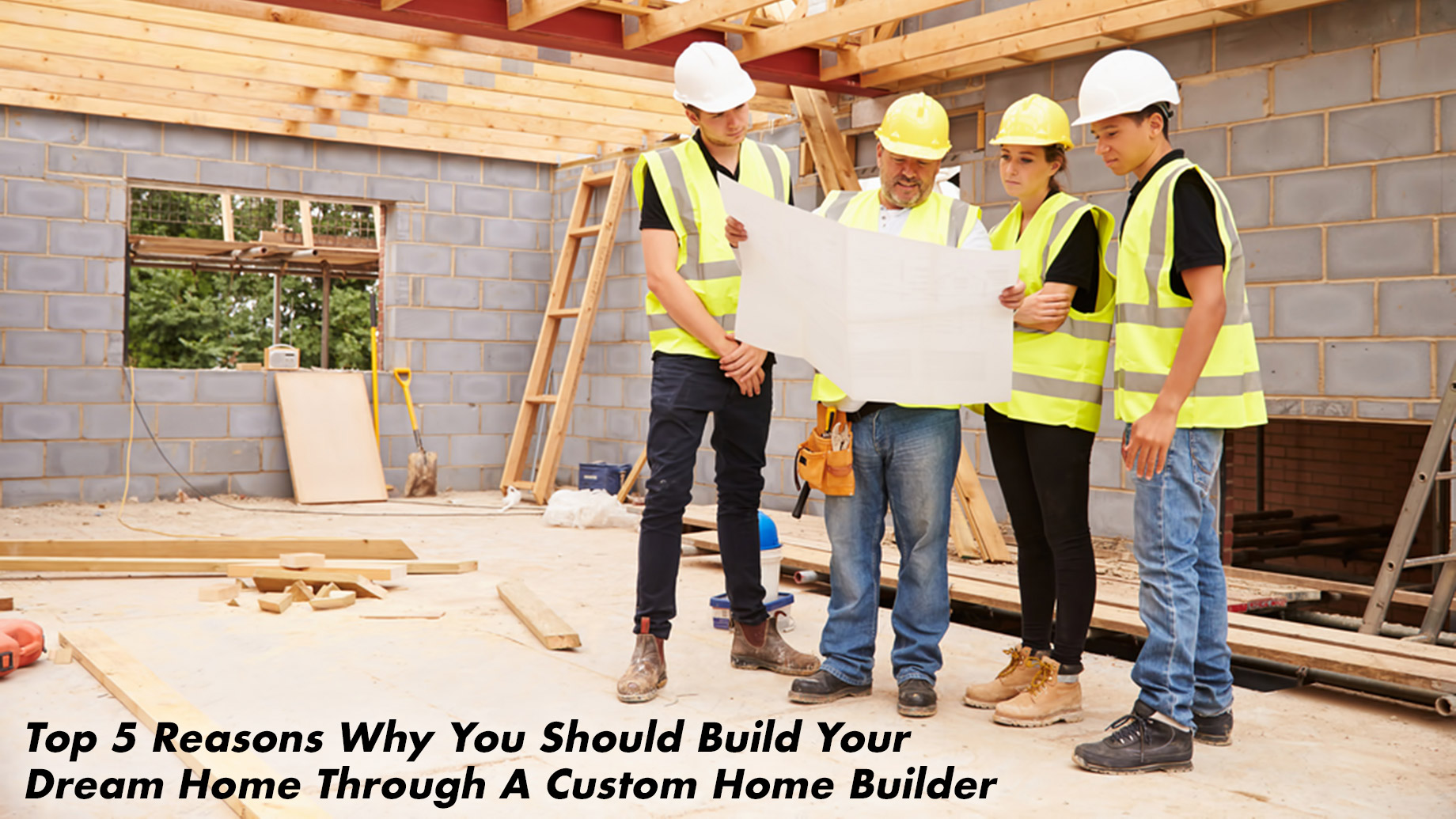 Top 5 Reasons Why You Should Build Your Dream Home Through A Custom Home Builder