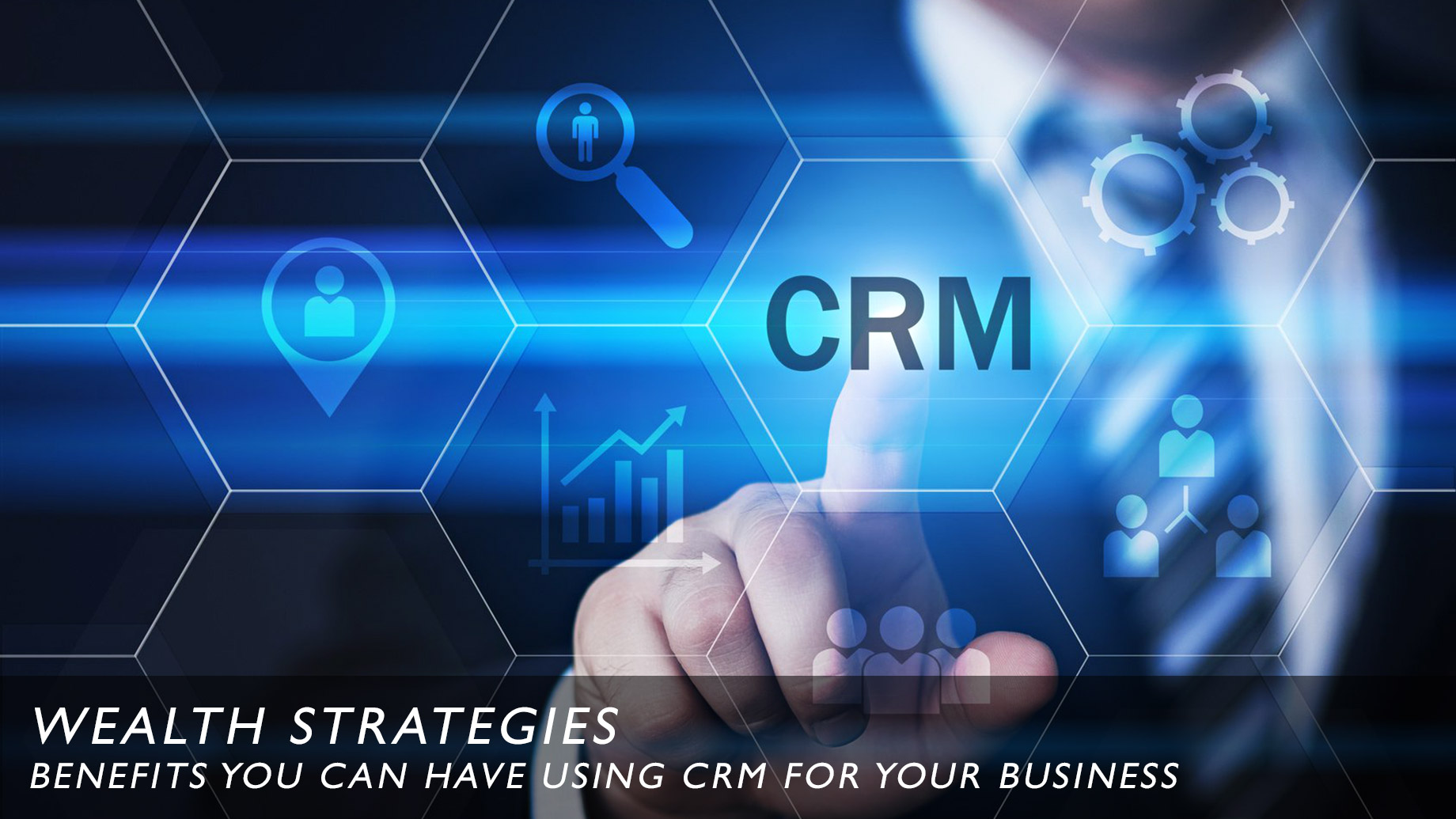 Wealth Strategies - Benefits You Can Have Using CRM for Your Business