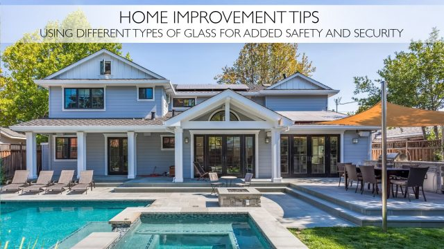 Home Improvement Tips - Using Different Types of Glass For Added Safety and Security