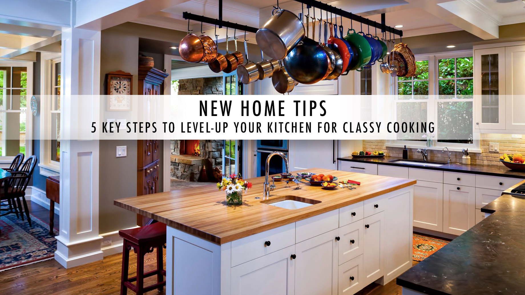 New Home Tips - 5 Key Steps to Level-up Your Kitchen for Classy Cooking