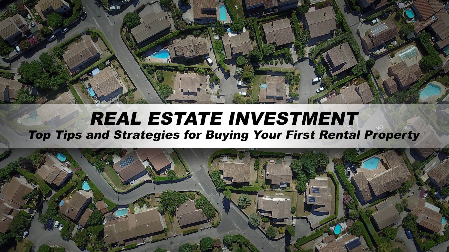 Real Estate Investment - Top Tips and Strategies for Buying Your First Rental Property