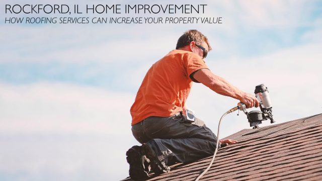 Rockford, IL Home Improvement - How Roofing Services Can Increase Your Property Value