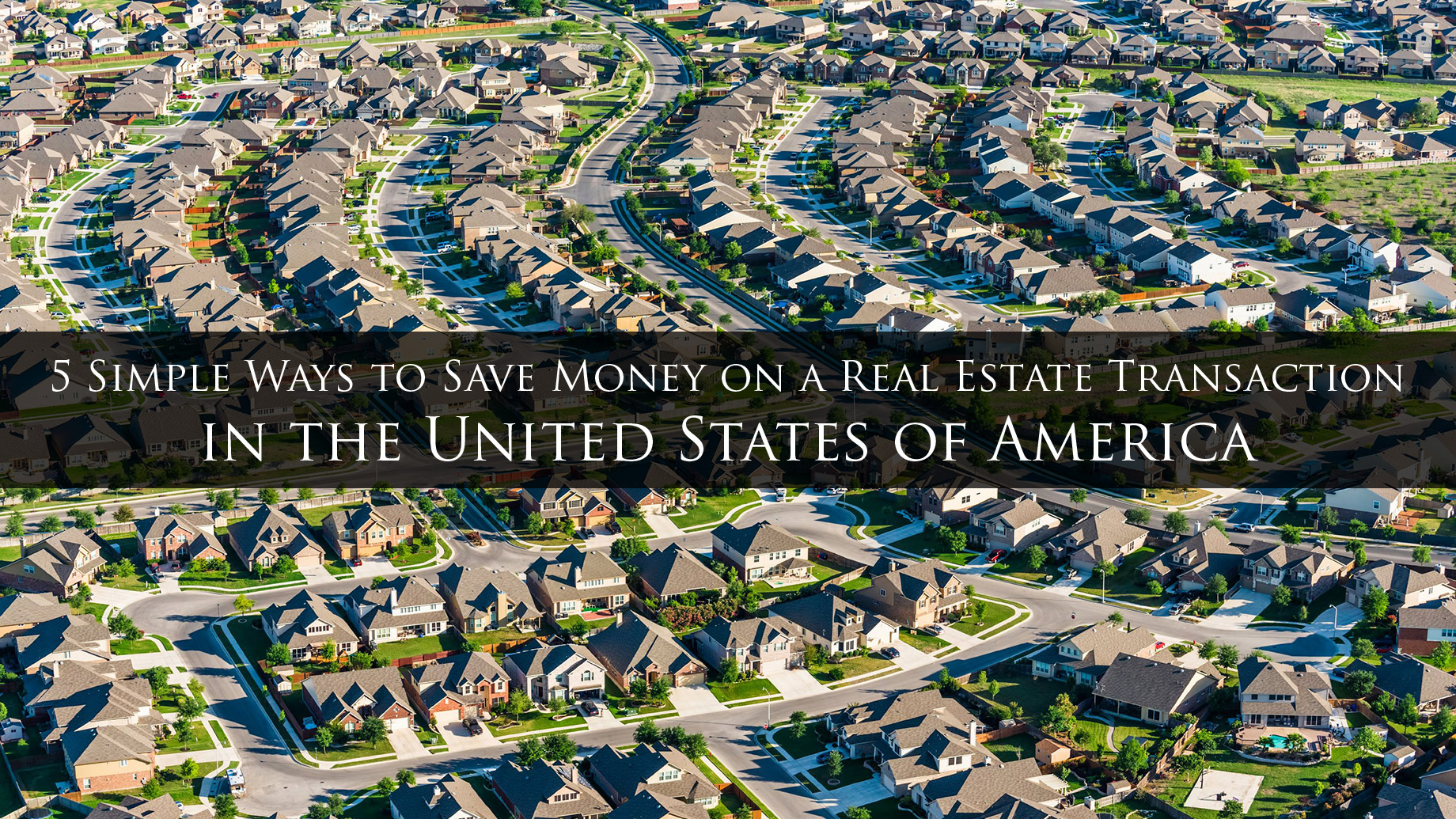 5 Simple Ways to Save Money on a Real Estate Transaction in the United States