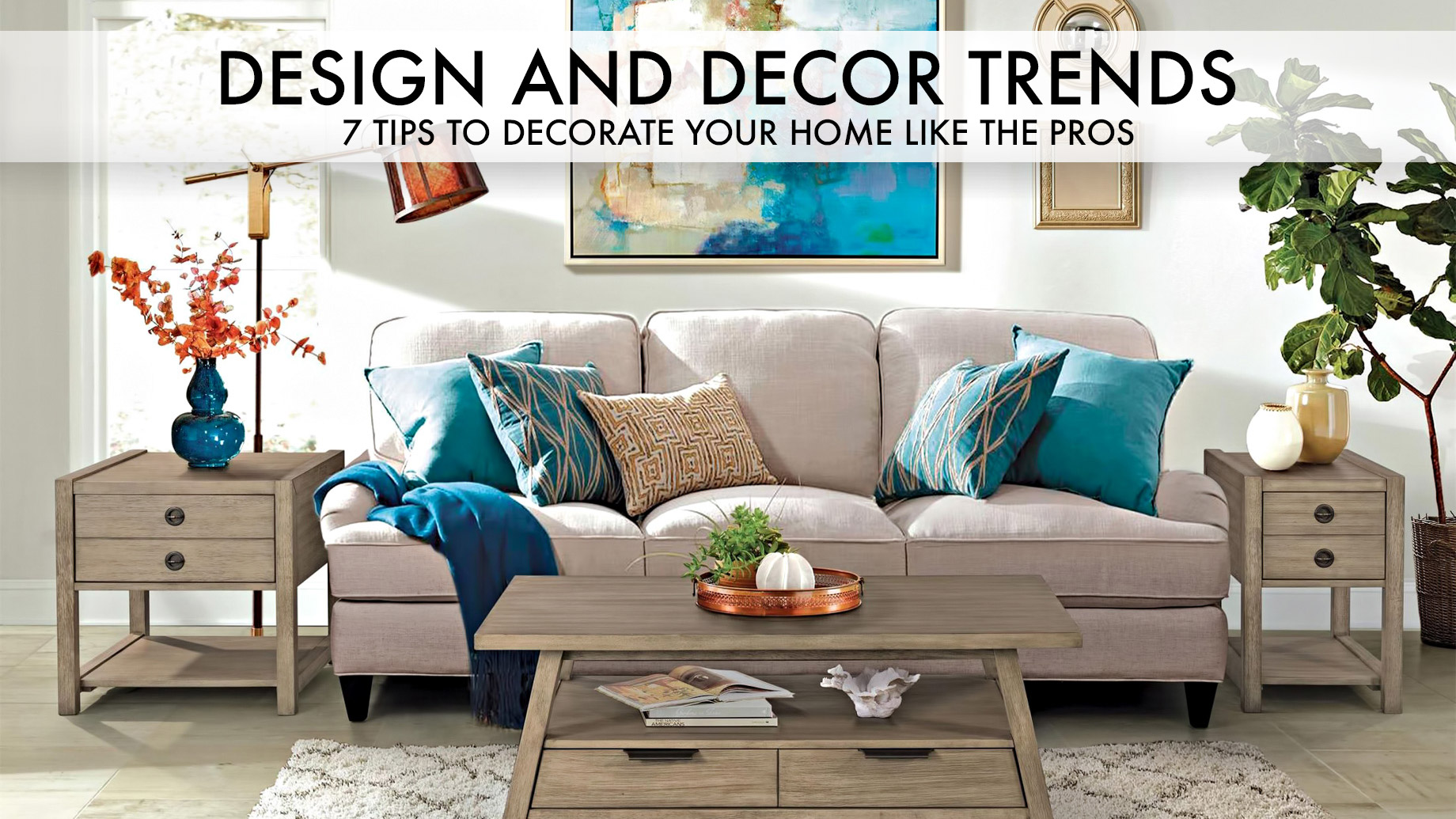 Design and Decor Trends - 7 Tips to Decorate Your Home like the Pros