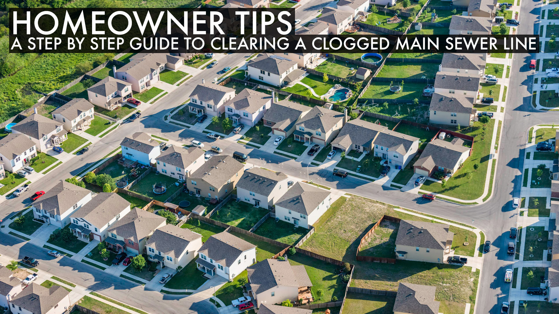 Homeowner Tips - A Step by Step Guide to Clearing a Clogged Main Sewer Line