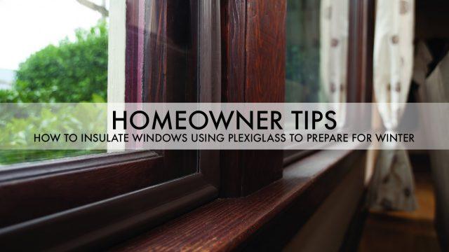 Homeowner Tips - How to Insulate Windows Using Plexiglass to Prepare for Winter