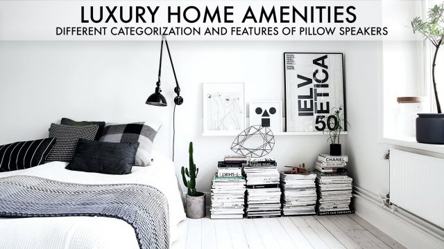 Luxury Home Amenities - Different Categorization and Features of Pillow Speakers