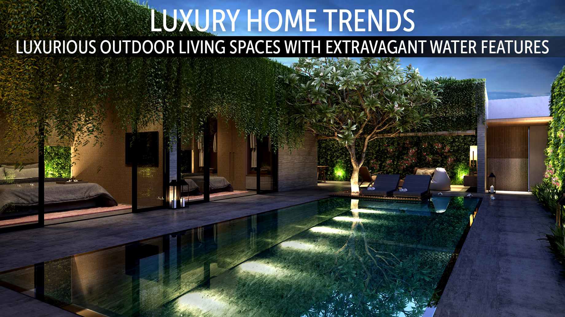 Luxury Home Trends - Luxurious Outdoor Living Spaces with Extravagant Water Features