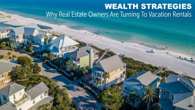 Wealth Strategies - Why Real Estate Owners Are Turning To Vacation Rentals