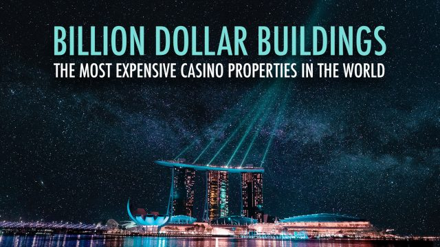 Billion Dollar Buildings - The Most Expensive Casino Properties in the World
