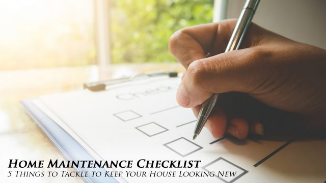 Home Maintenance Checklist - 5 Things to Tackle to Keep Your House Looking New