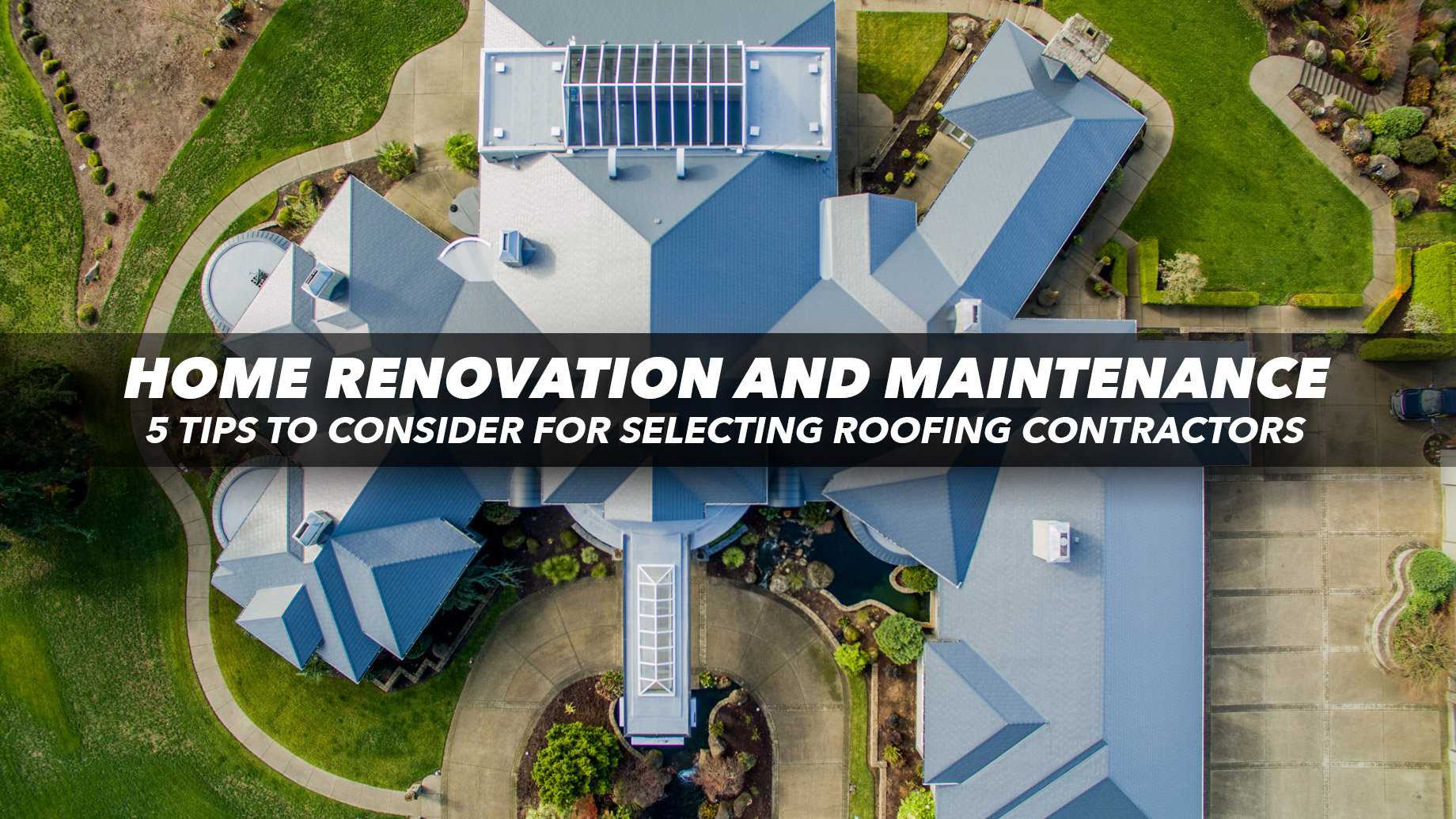 Home Renovation and Maintenance - 5 Tips To Consider For Selecting Roofing Contractors