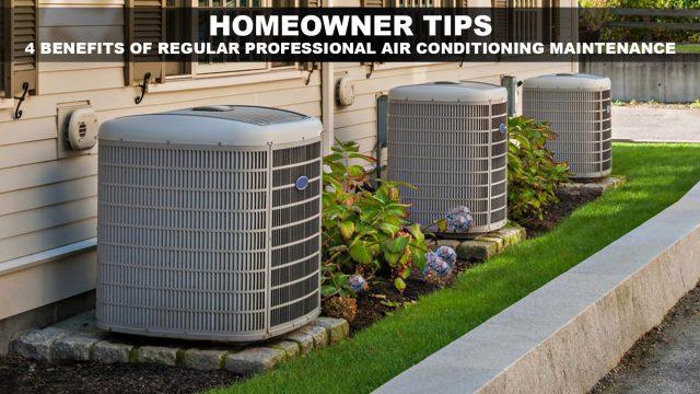 Homeowner Tips - 4 Benefits of Regular Professional Air Conditioning Maintenance