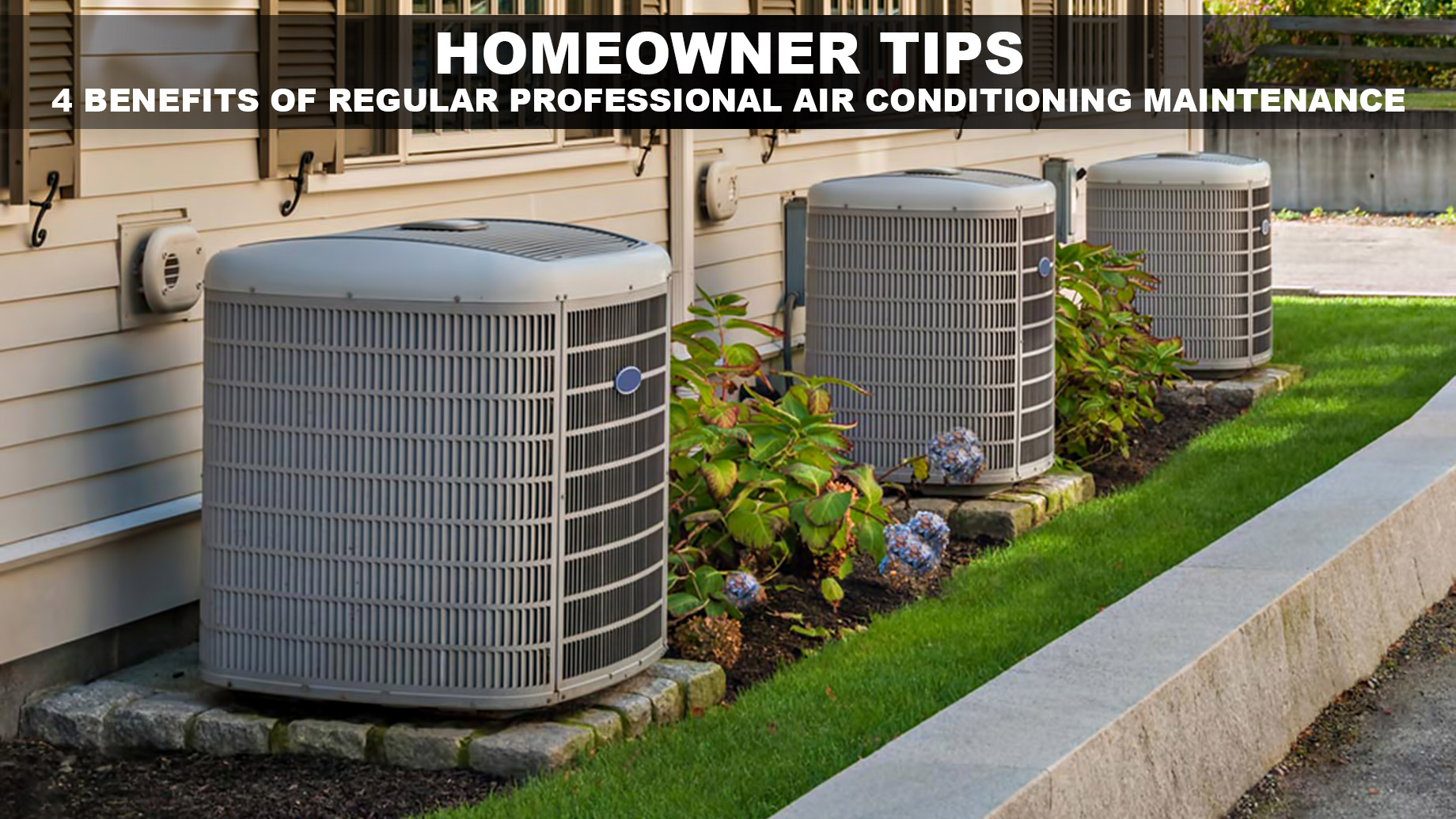 Homeowner Tips - 4 Benefits of Regular Professional Air Conditioning Maintenance