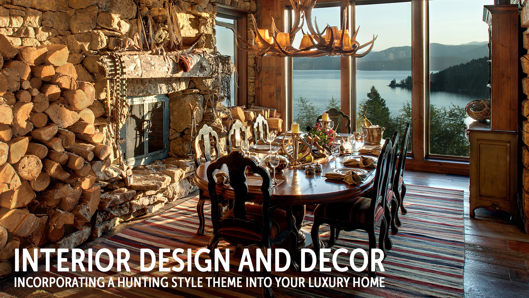 Interior Design and Decor - Incorporating a Hunting Style Theme into Your Luxury Home