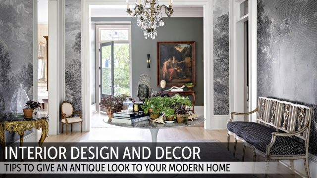 Interior Design and Decor - Tips To Give An Antique Look To Your Modern Home