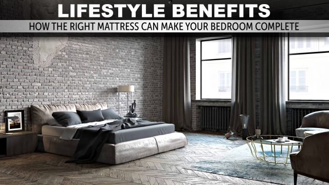 Lifestyle Benefits - How the Right Mattress Can Make Your Bedroom Complete