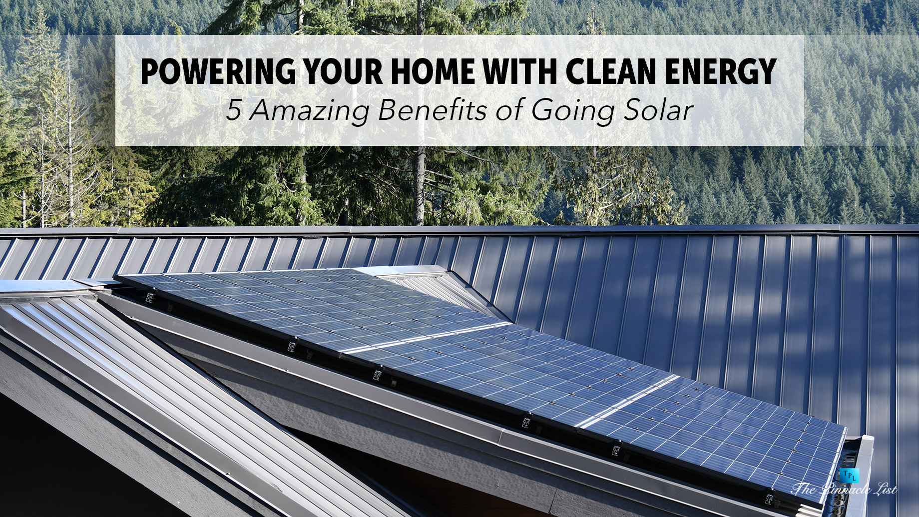 Powering Your Home With Clean Energy - 5 Amazing Benefits of Going Solar