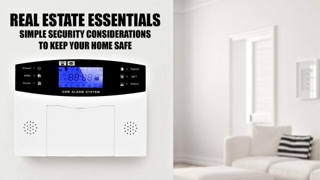 Real Estate Essentials - Simple Security Considerations To Keep Your Home Safe