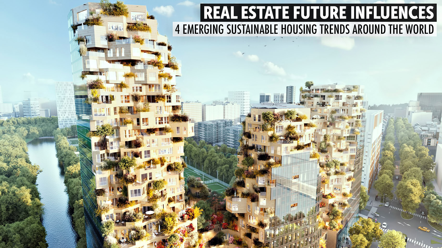Real Estate Future Influences - 4 Emerging Sustainable Housing Trends Around the World