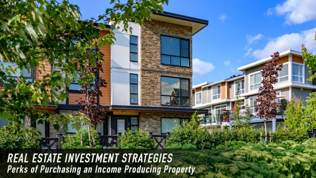 Real Estate Investment Strategies - Perks of Purchasing an Income Producing Property