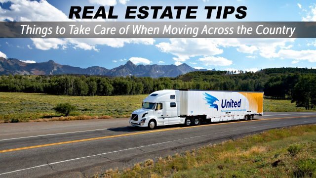 Real Estate Tips - Things to Take Care of When Moving Across the Country
