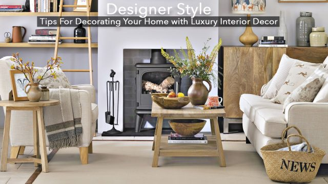 Designer Style - Tips For Decorating Your Home with Luxury Interior Decor
