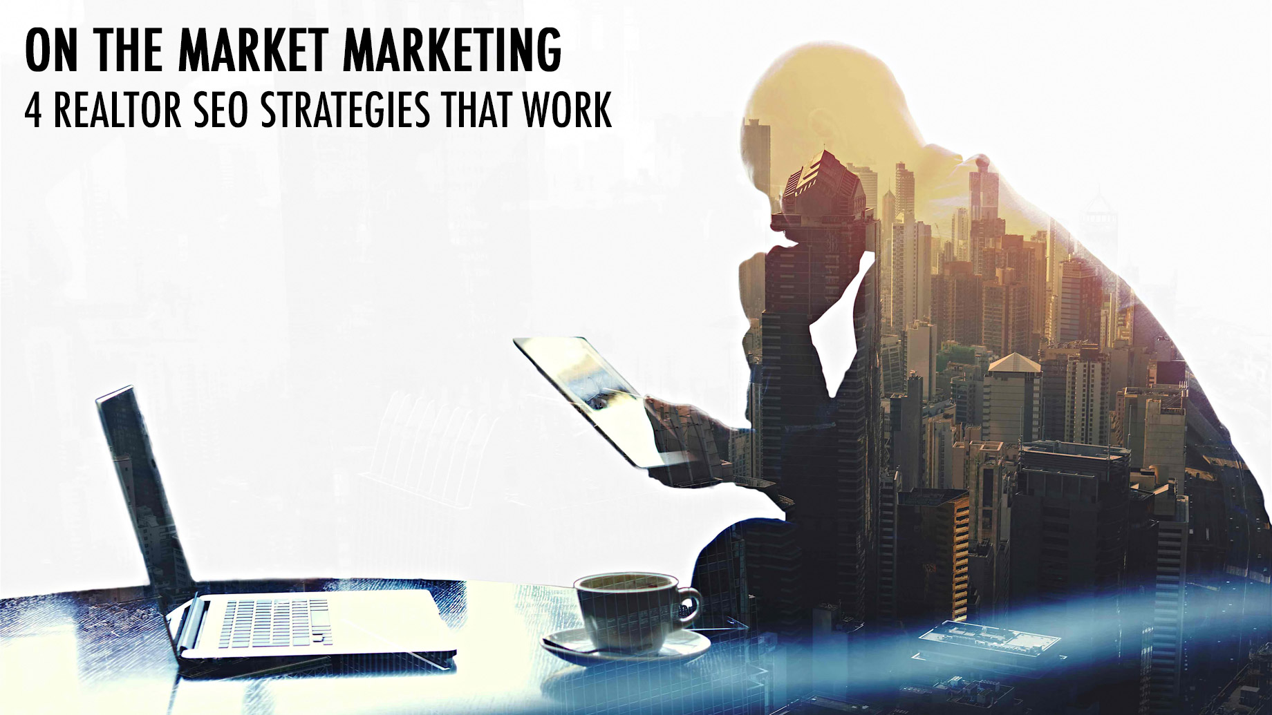 On the Market Marketing - 4 Realtor SEO Strategies That Work