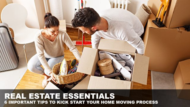 Real Estate Essentials - 6 Important Tips to Kick Start Your Home Moving Process