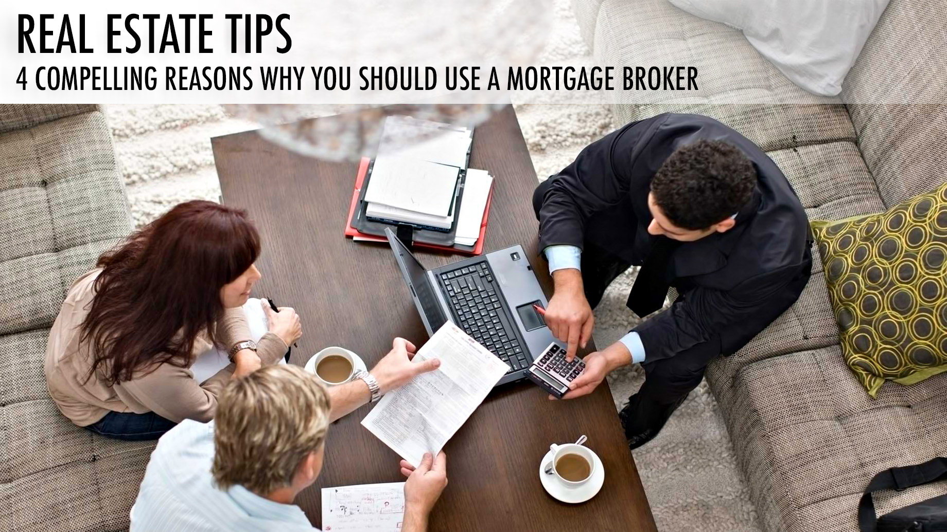 Real Estate Tips - 4 Compelling Reasons Why You Should Use a Mortgage Broker