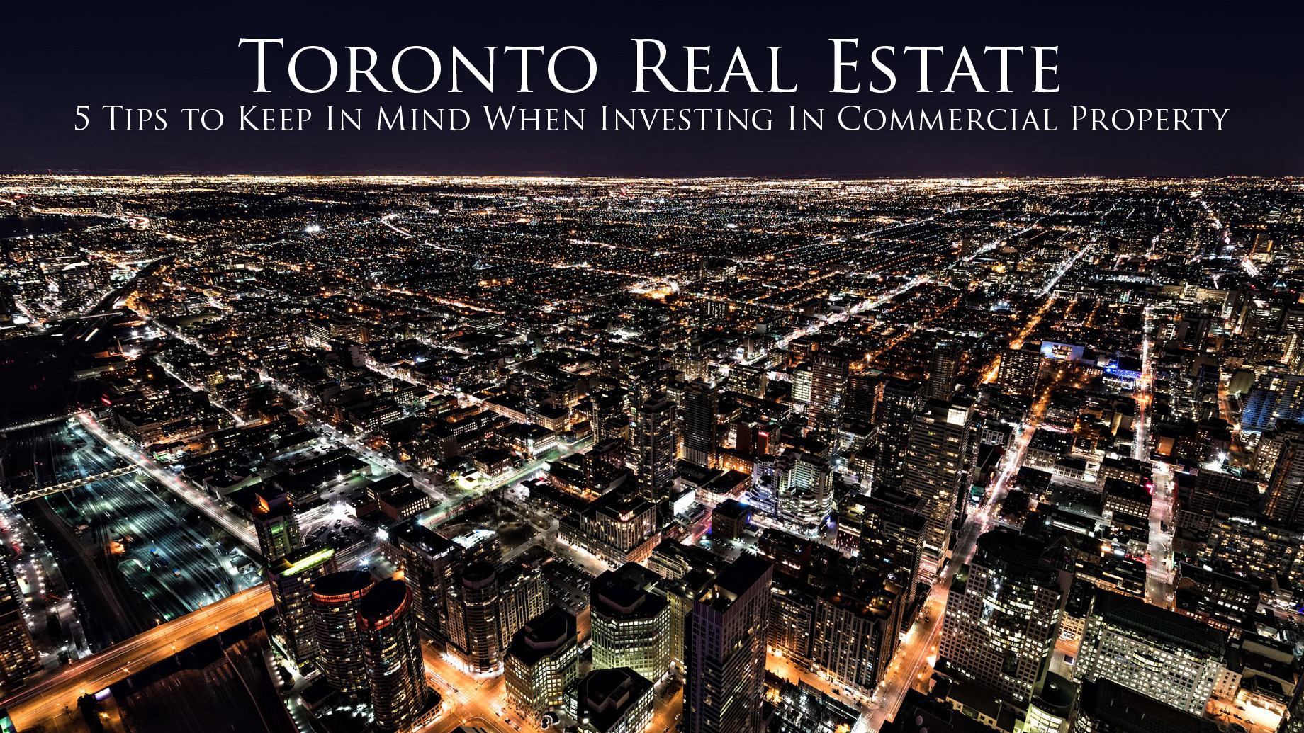 Toronto Real Estate - 5 Tips to Keep In Mind When Investing In Commercial Property