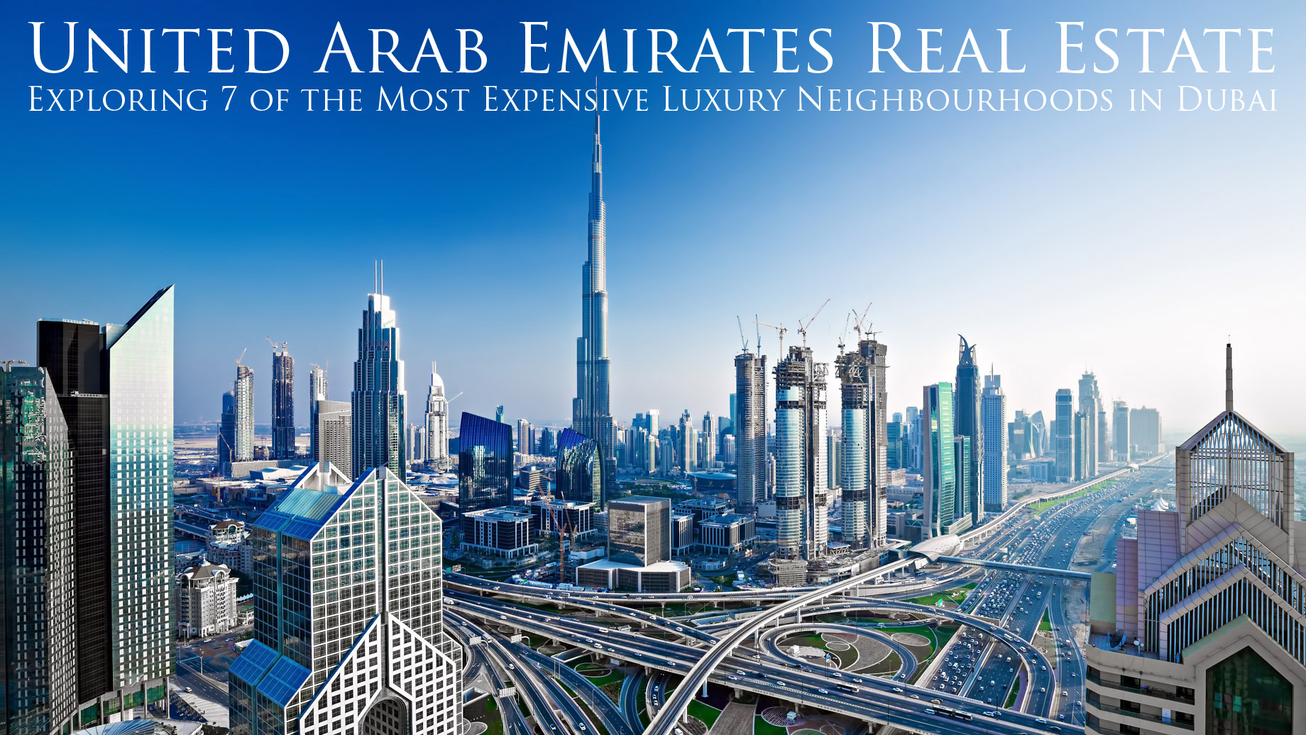 UAE Real Estate - Exploring 7 of the Most Expensive Luxury Neighbourhoods in Dubai