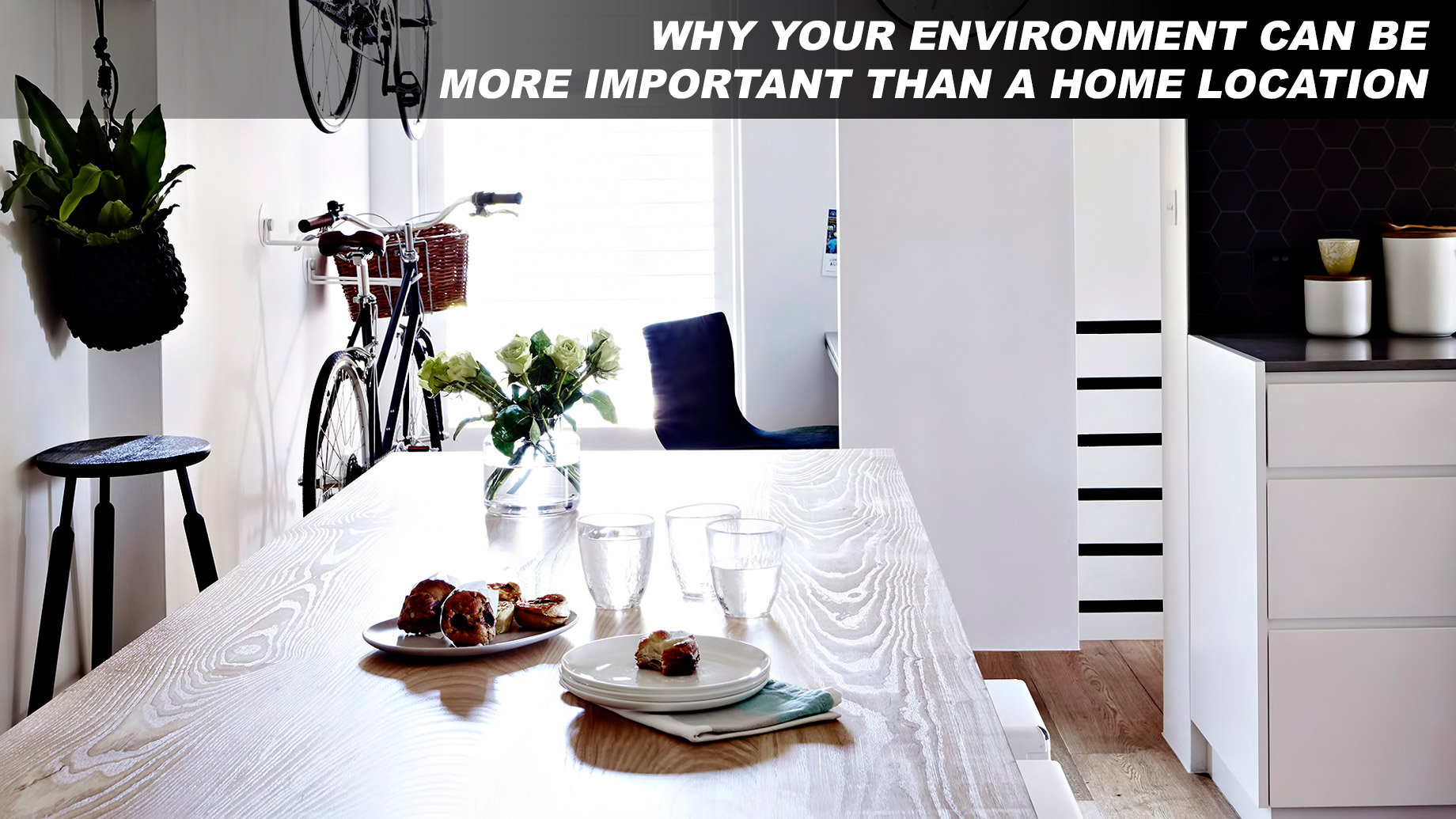 Why Your Environment Can Be More Important Than A Home Location