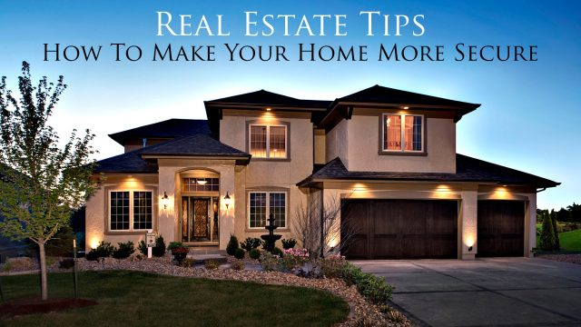 Real Estate Tips - How To Make Your Home More Secure