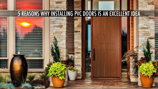 Home Design Tips - 5 Reasons Why Installing PVC Doors Is An Excellent Idea