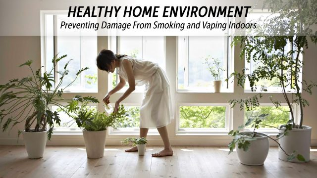 Healthy Home Environment - Preventing Damage From Smoking and Vaping Indoors