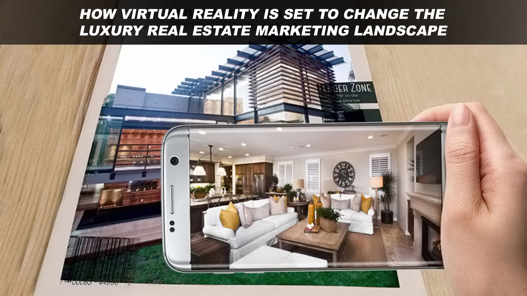 How Virtual Reality Is Set to Change the Luxury Real Estate Marketing Landscape